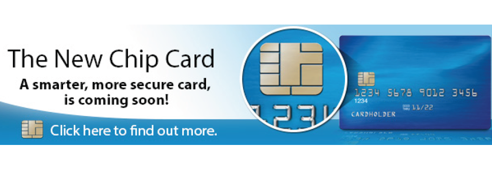 The New Chip Card. Your next card will be smarter and more secure than ever. Click to find out more.