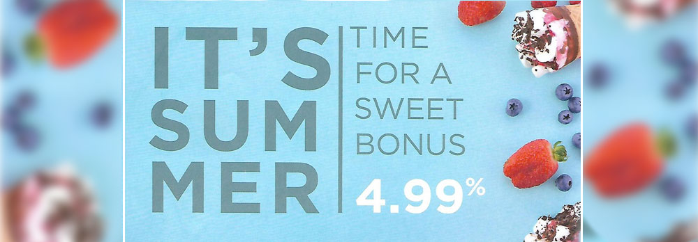It's Summer time for a sweet bonus 4.99%